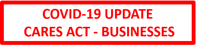 COVID-19 Update - CARES Act Summary - Businesses
